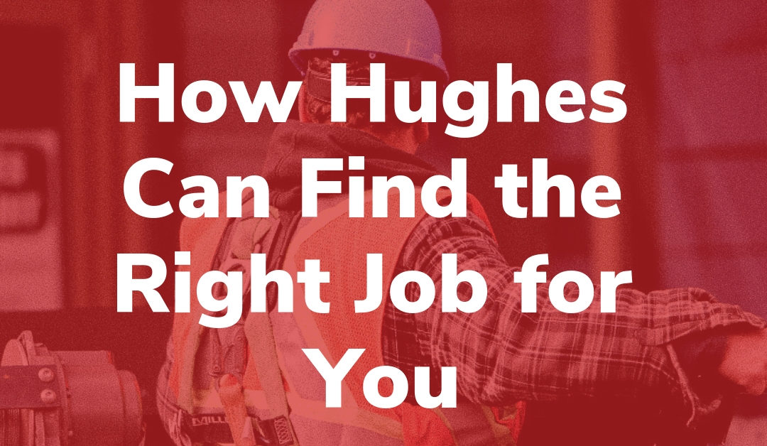 How Hughes Can Find the Right Job for You
