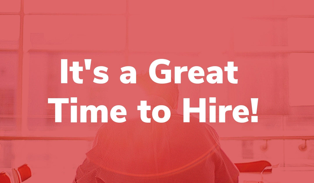 It's a Great Time to Hire!