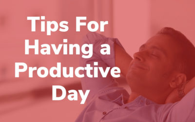 Tips For Having a Productive Day