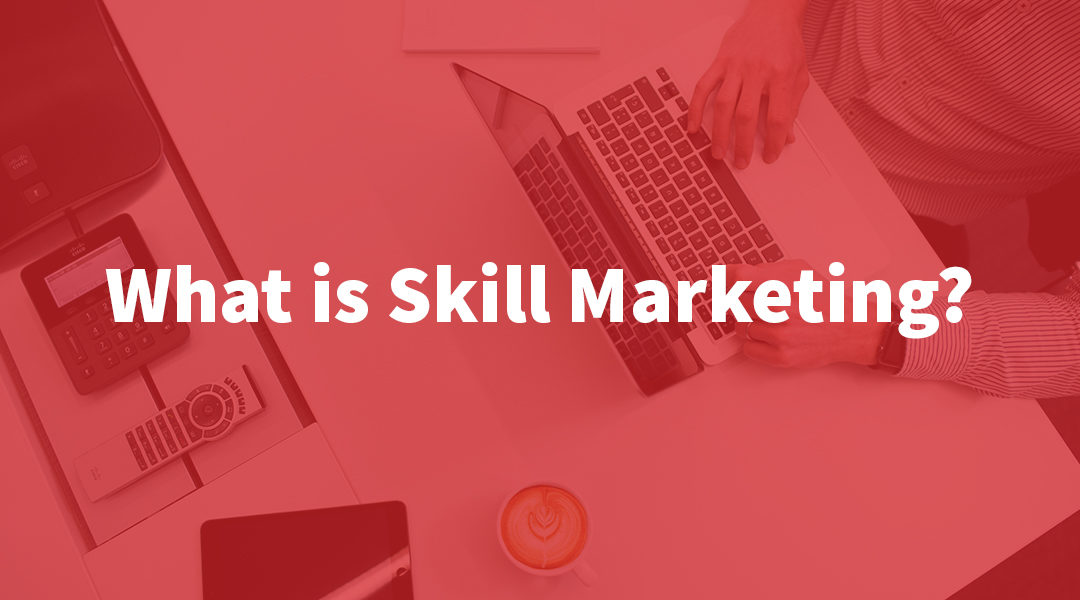 What is Skill Marketing?