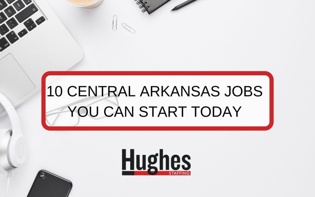 10 Central Arkansas Jobs You Can Start Today!