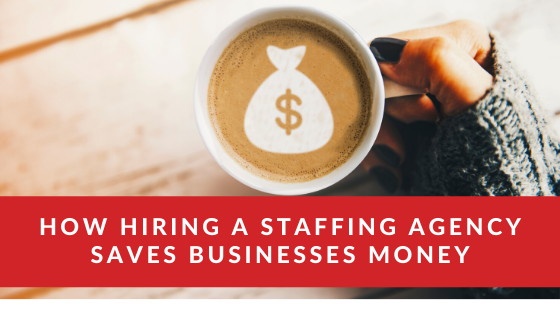 How Hiring a Staffing Agency Saves Businesses Money