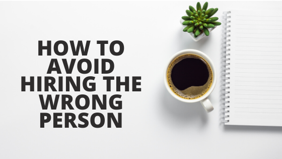 How to Avoid Hiring the Wrong Person