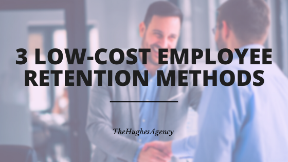 3 Low-Cost Employe Retention Methods