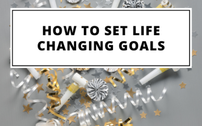 How To Set Life Changing Goals